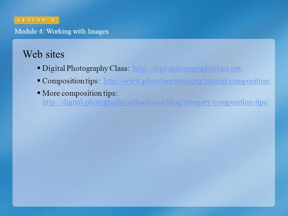 Module 4: Working with Images LESSON 8 Web sites  Digital Photography Class:    Composition tips:    More composition tips: