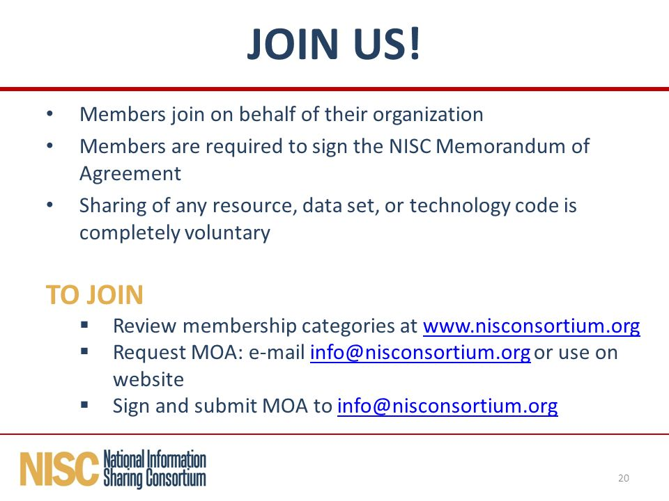 Members join on behalf of their organization Members are required to sign the NISC Memorandum of Agreement Sharing of any resource, data set, or technology code is completely voluntary TO JOIN  Review membership categories at    Request MOA:  or use on  Sign and submit MOA to 20 JOIN US!
