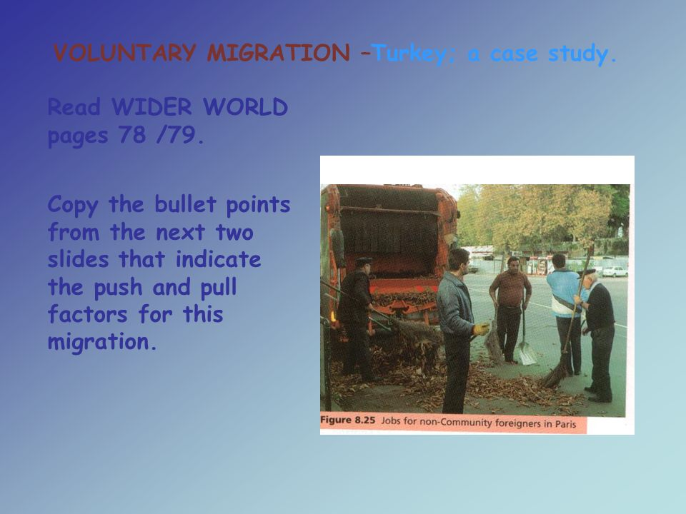 VOLUNTARY MIGRATION –Turkey; a case study. Read WIDER WORLD pages 78 /79.