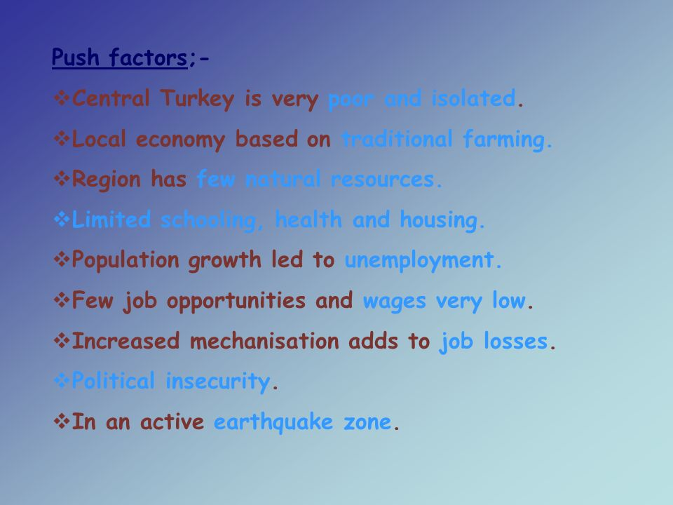 Push factors;-  Central Turkey is very poor and isolated.