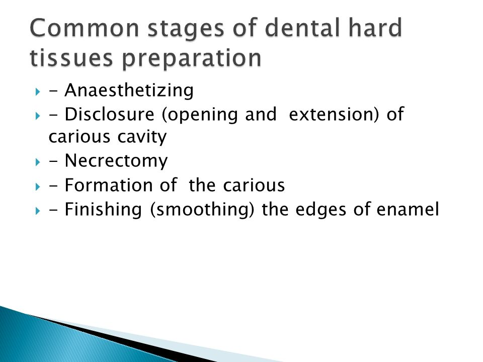  - Anaesthetizing  - Disclosure (opening and extension) of carious cavity  - Necrectomy  - Formation of the carious  - Finishing (smoothing) the edges of enamel