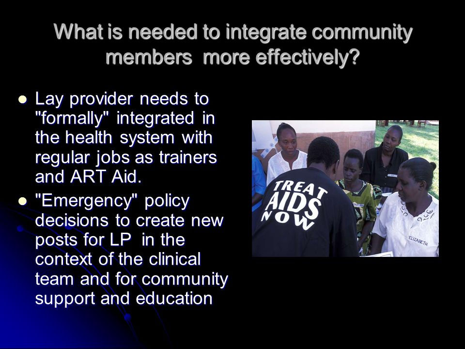 What is needed to integrate community members more effectively.