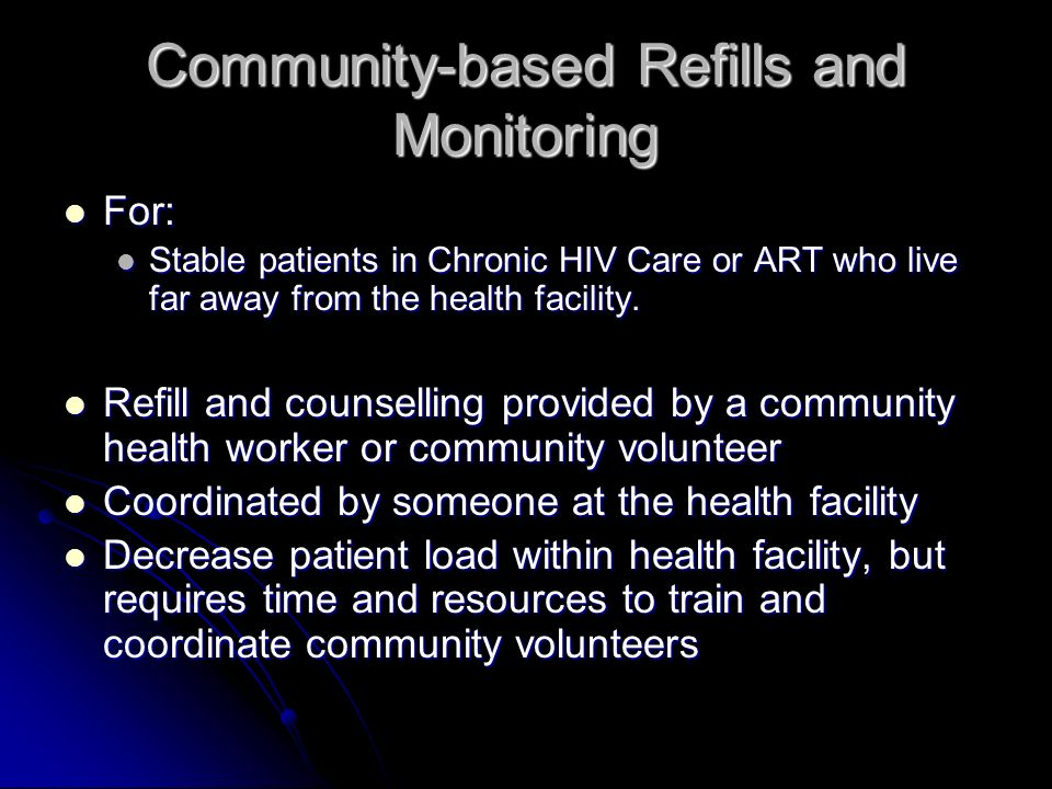 Community-based Refills and Monitoring For: For: Stable patients in Chronic HIV Care or ART who live far away from the health facility.
