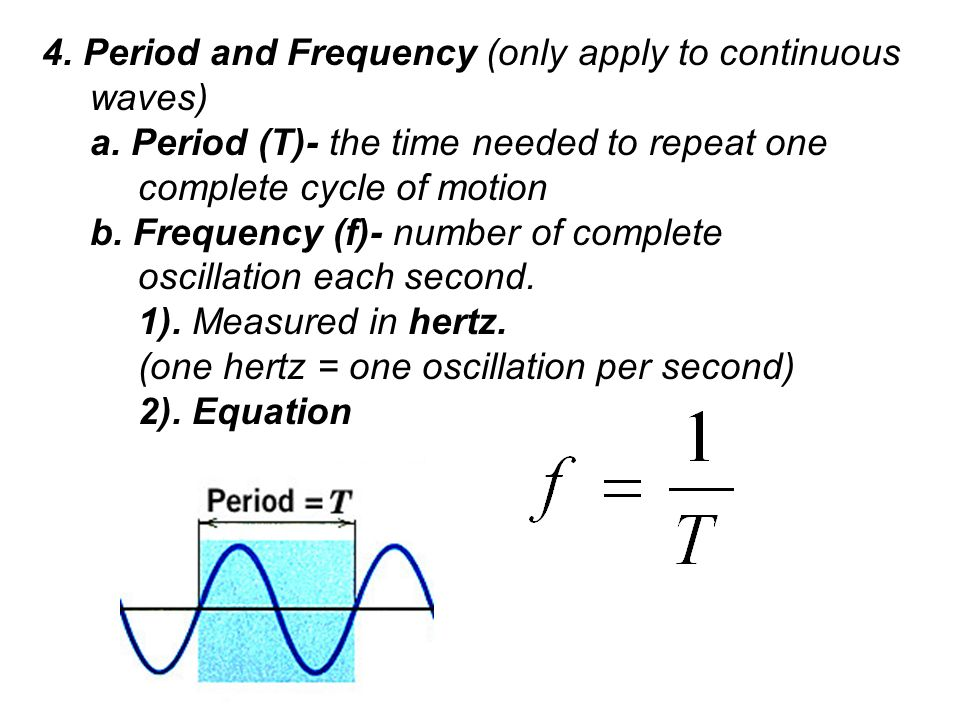 4. Period and Frequency (only apply to continuous waves) a.