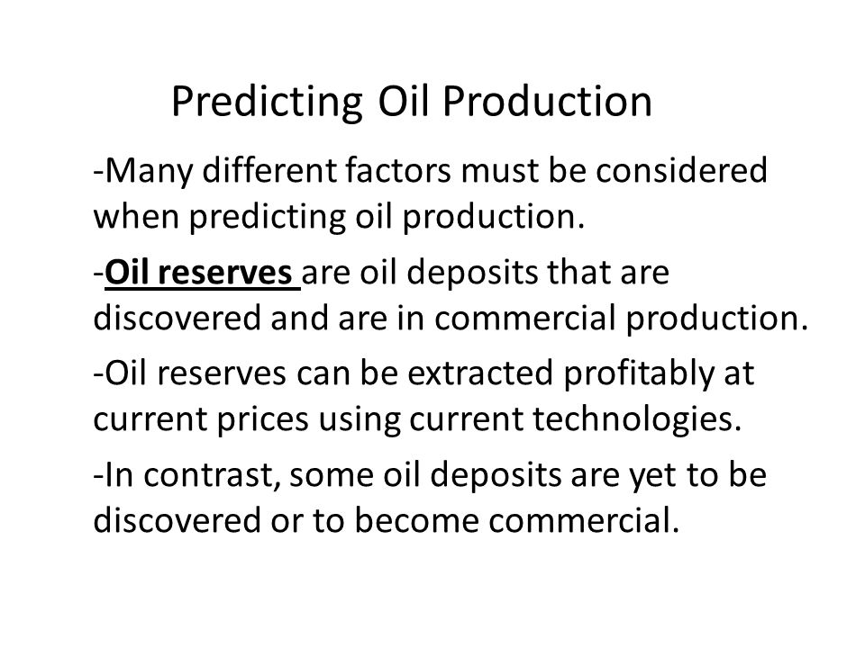 Predicting Oil Production -Many different factors must be considered when predicting oil production.