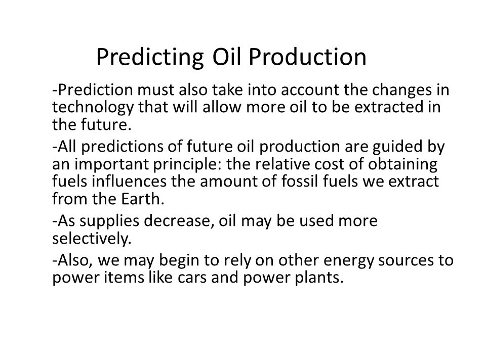 Predicting Oil Production -Prediction must also take into account the changes in technology that will allow more oil to be extracted in the future.