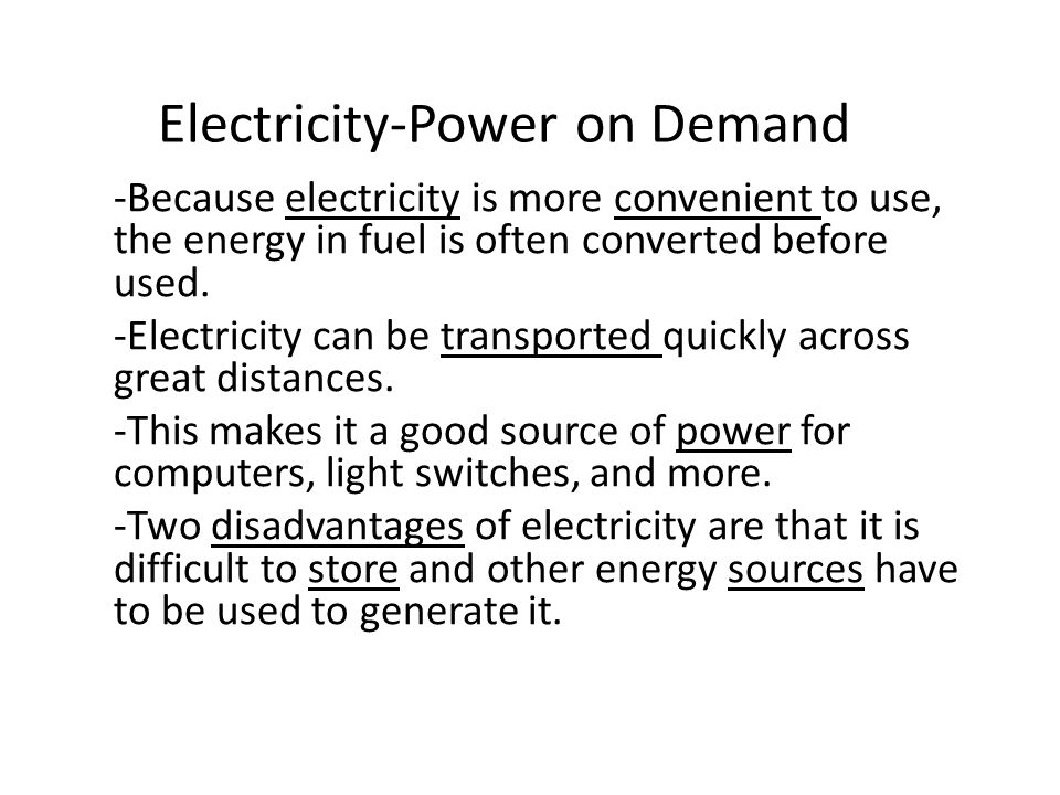 Electricity-Power on Demand -Because electricity is more convenient to use, the energy in fuel is often converted before used.