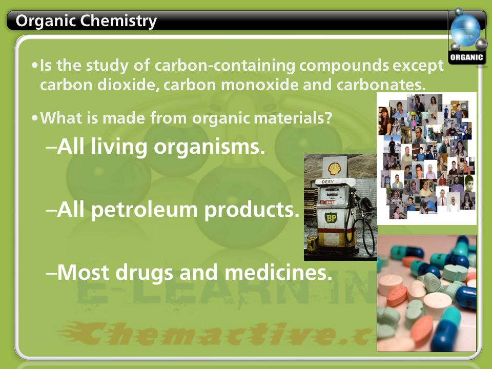 Organic Chemistry Is the study of carbon-containing compounds except carbon dioxide, carbon monoxide and carbonates.