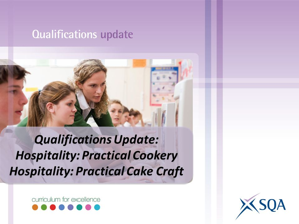 Qualifications Update: Hospitality: Practical Cookery Hospitality: Practical Cake Craft Qualifications Update: Hospitality: Practical Cookery Hospitality: Practical Cake Craft