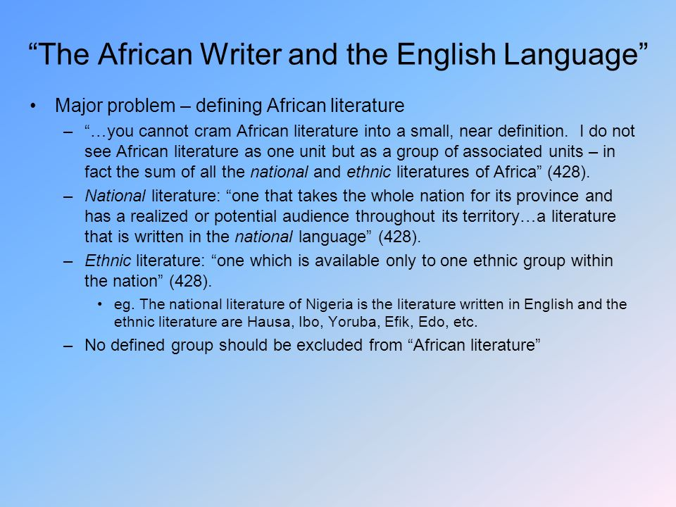 The African Writer and the English Language Major problem – defining African literature – …you cannot cram African literature into a small, near definition.