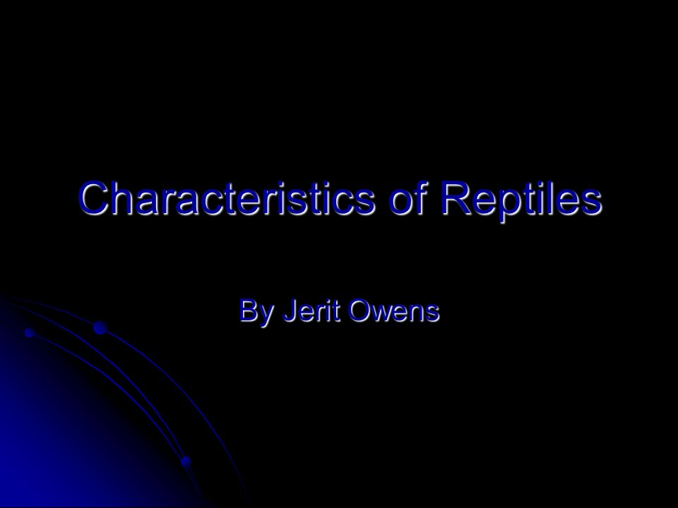 Characteristics of Reptiles By Jerit Owens