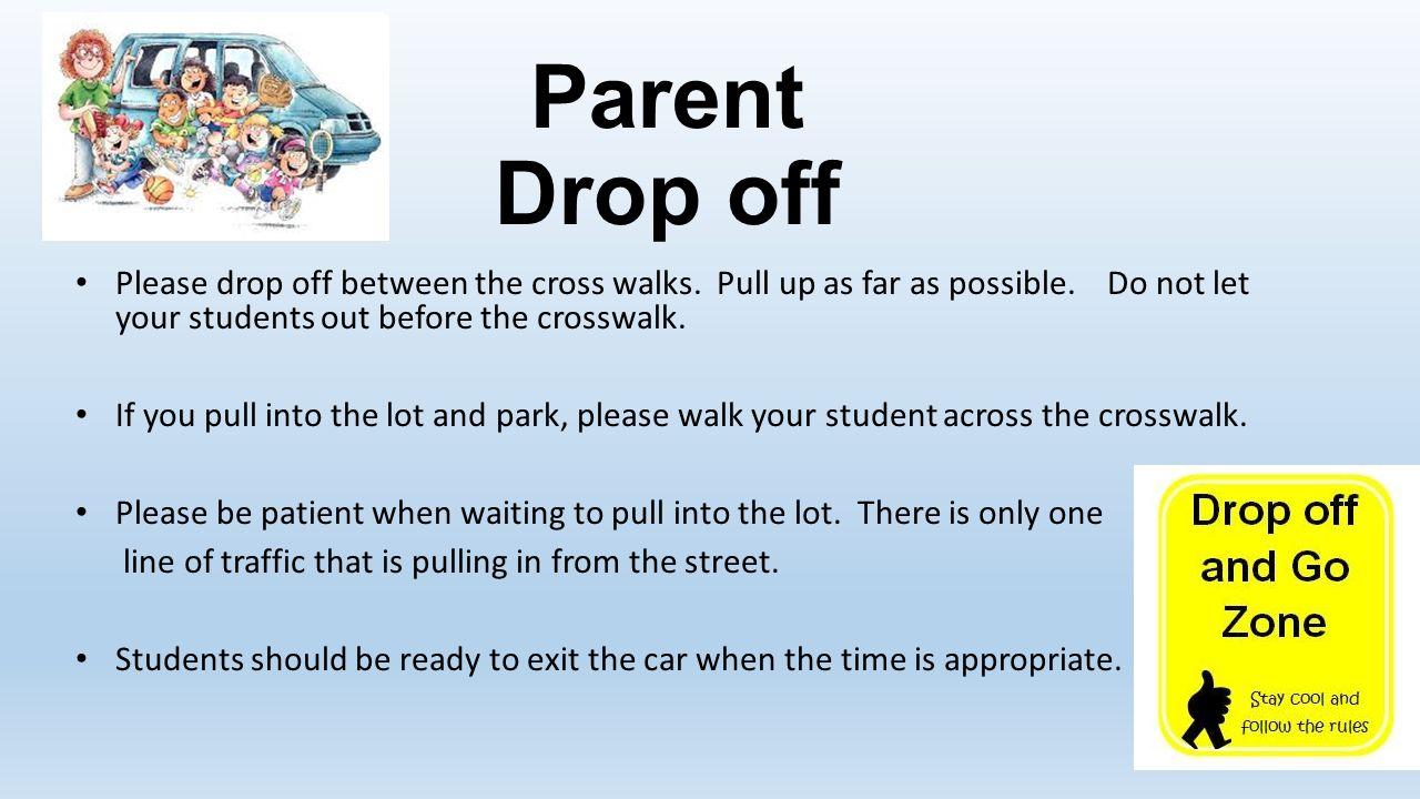 Parent Drop off Please drop off between the cross walks. Pull up ...