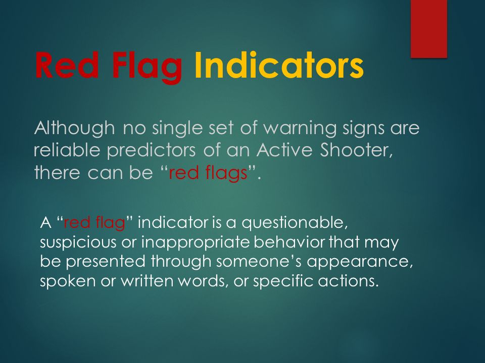 Red Flag Indicators A red flag indicator is a questionable, suspicious or inappropriate behavior that may be presented through someone's appearance, spoken or written words, or specific actions.