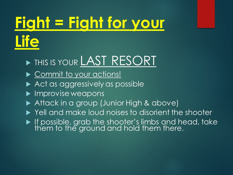 Fight = Fight for your Life  THIS IS YOUR LAST RESORT  Commit to your actions.
