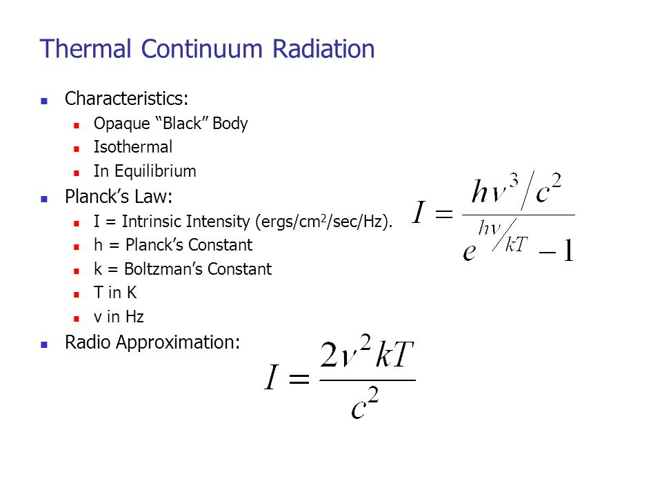 Thermal Continuum Radiation Characteristics: Opaque Black Body Isothermal In Equilibrium Planck's Law: I = Intrinsic Intensity (ergs/cm 2 /sec/Hz).