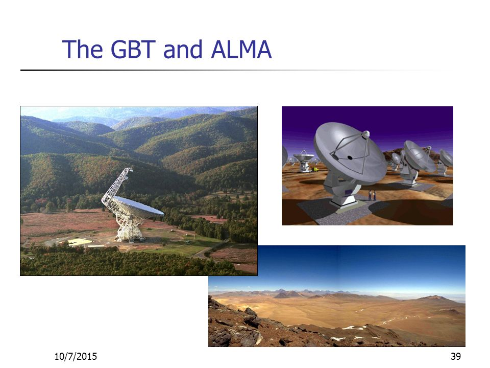 10/7/201539 The GBT and ALMA
