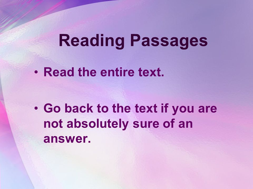 Reading Passages cluesWhen there are several questions about a reading passage or chart, look for clues in other questions that will help you with those items about which you are unsure.