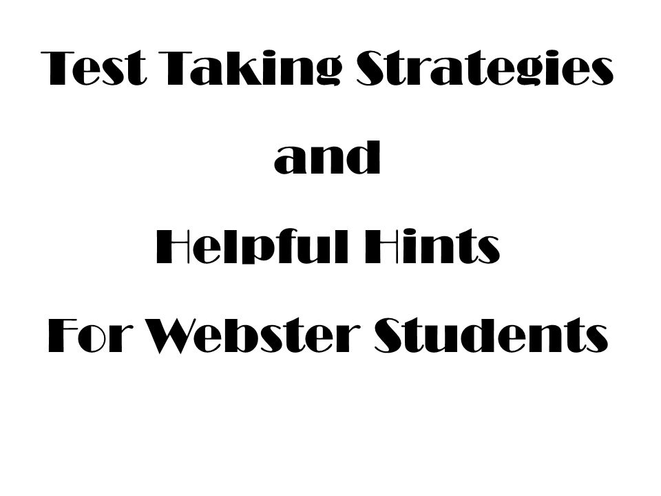 Test Taking Strategies and Helpful Hints For Webster Students
