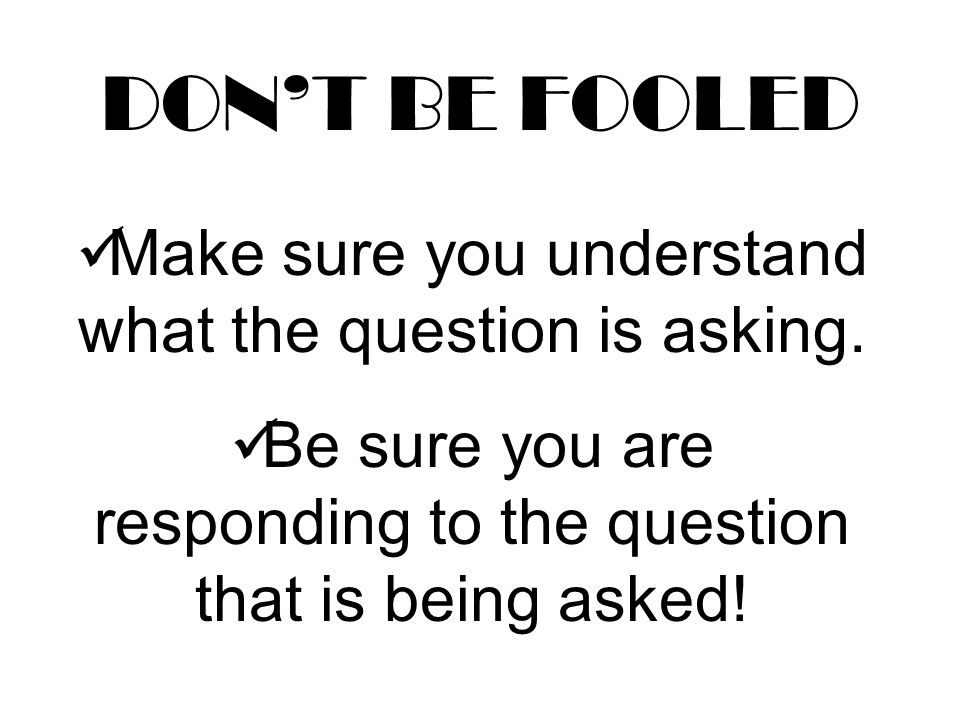 DON'T BE FOOLED Make sure you understand what the question is asking.