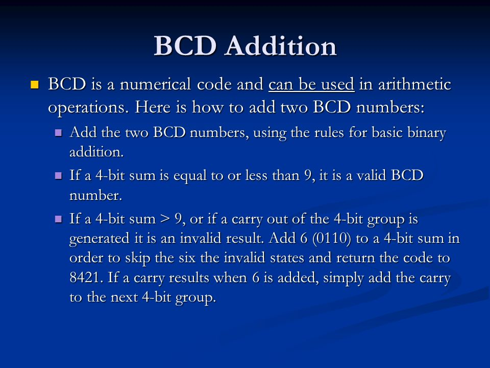 BCD Addition BCD is a numerical code and can be used in arithmetic operations. Here is how to add two BCD numbers: BCD is a numerical code and can be