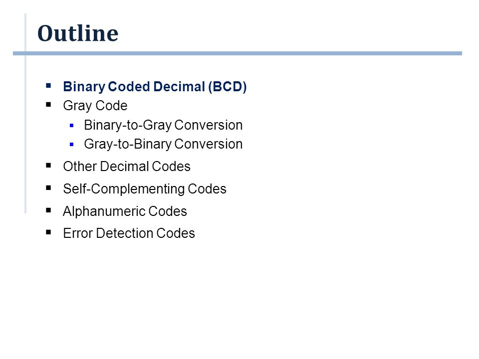 Binary Coded Decimal (BCD)  Decimal numbers are more natural to humans.