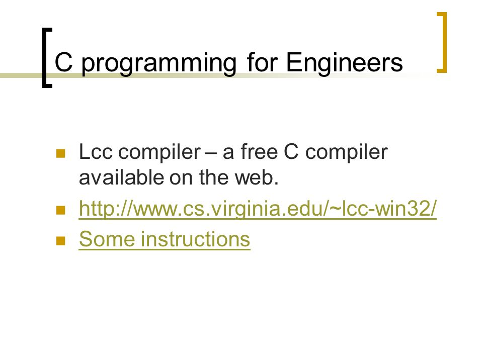 C programming for Engineers Lcc compiler – a free C compiler available on the web.