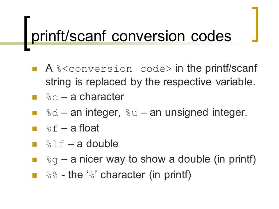 prinft/scanf conversion codes A % in the printf/scanf string is replaced by the respective variable.