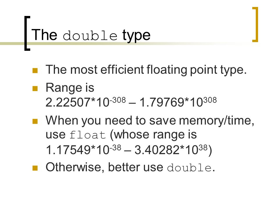 The double type The most efficient floating point type.