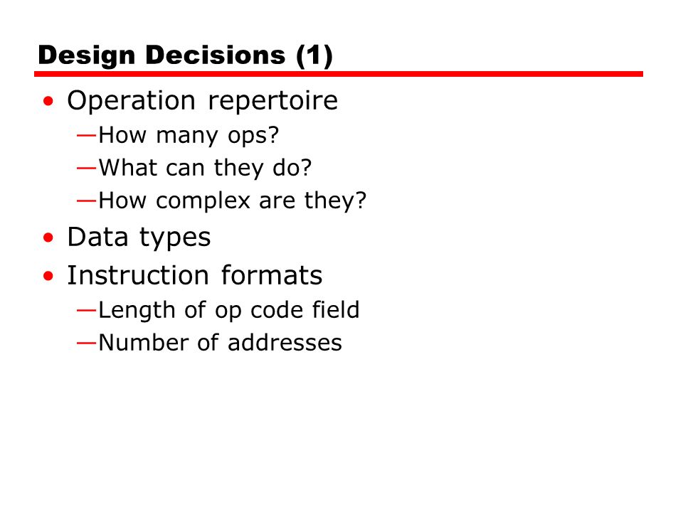 Design Decisions (1) Operation repertoire —How many ops.