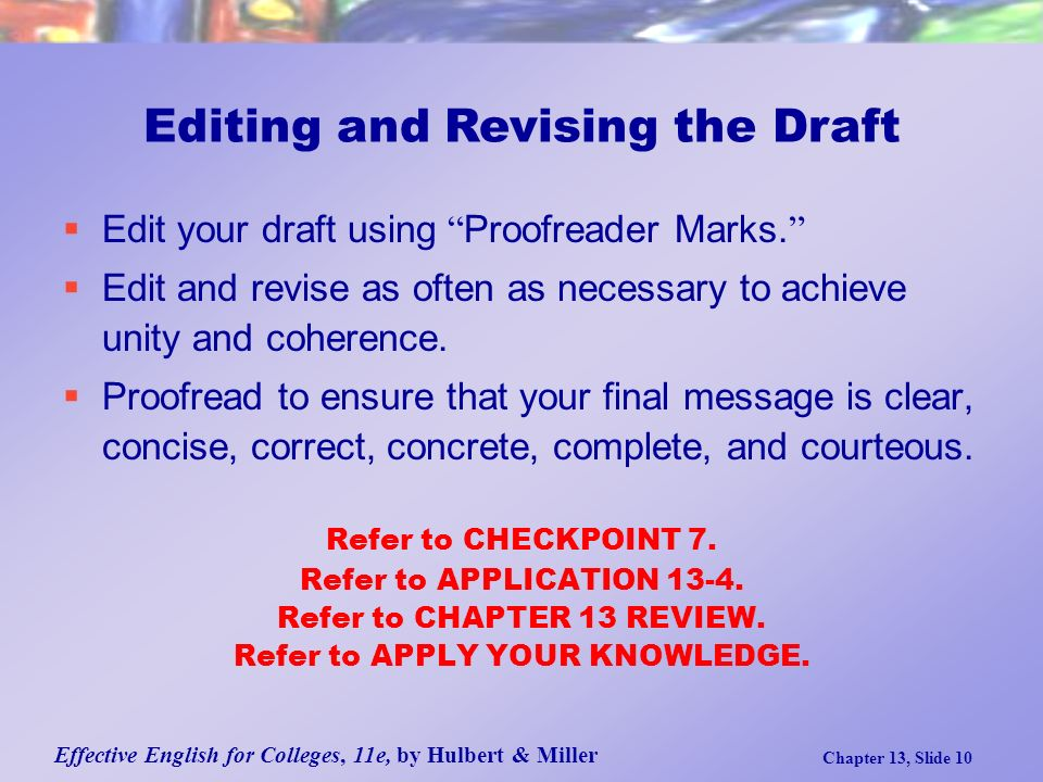 Effective English for Colleges, 11e, by Hulbert & Miller Chapter 13, Slide 10  Edit your draft using Proofreader Marks.