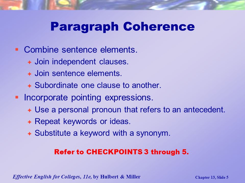 Effective English for Colleges, 11e, by Hulbert & Miller Chapter 13, Slide 5 Paragraph Coherence  Combine sentence elements.