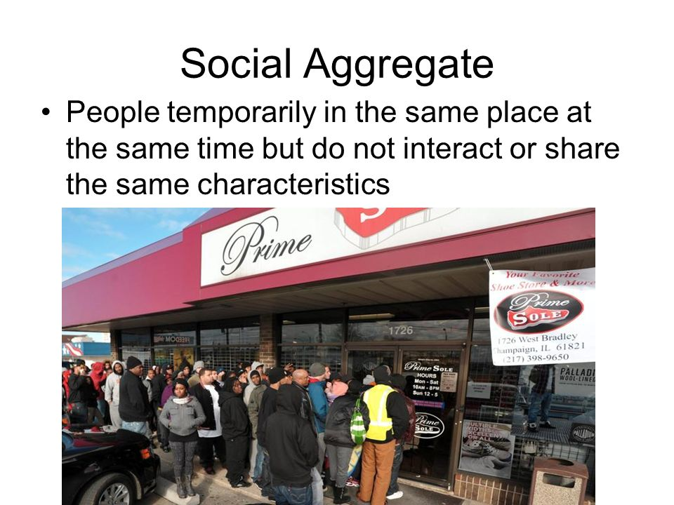 Social Aggregate People temporarily in the same place at the same time but do not interact or share the same characteristics