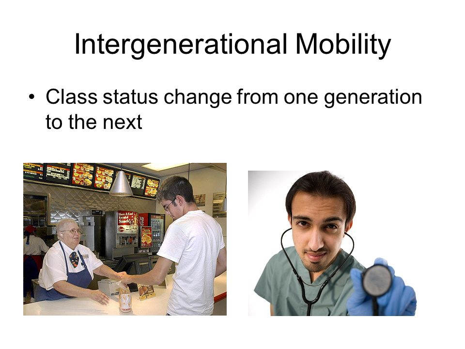 Intergenerational Mobility Class status change from one generation to the next