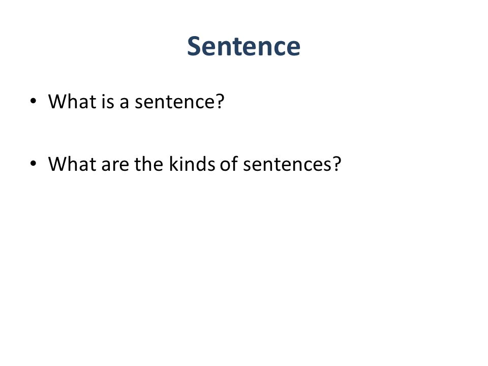 Sentence What is a sentence What are the kinds of sentences