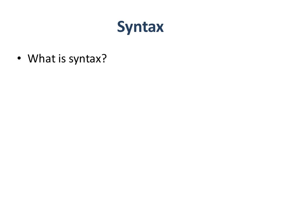 Syntax What is syntax
