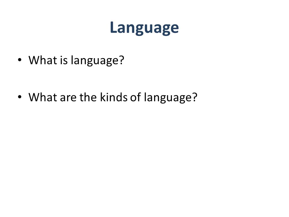 Language What is language What are the kinds of language
