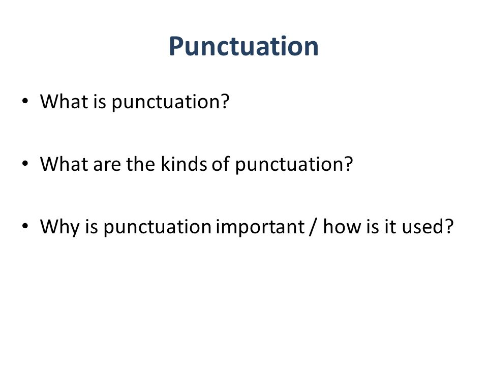 Punctuation What is punctuation. What are the kinds of punctuation.