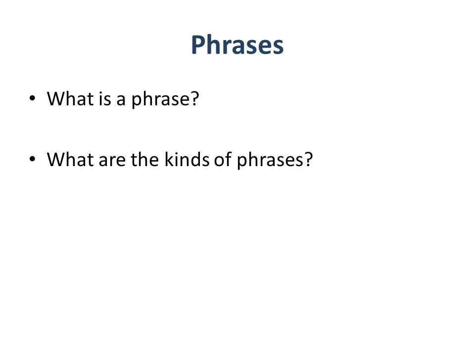 Phrases What is a phrase What are the kinds of phrases