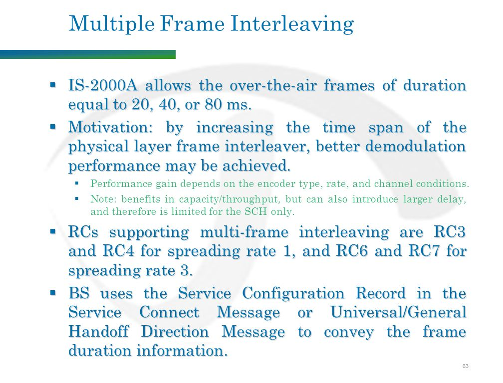 63 Multiple Frame Interleaving  IS-2000A allows the over-the-air frames of duration equal to 20, 40, or 80 ms.
