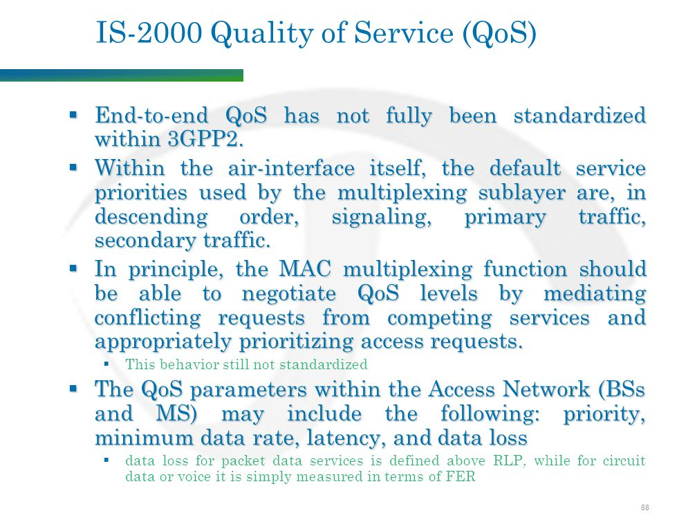 68 IS-2000 Quality of Service (QoS)  End-to-end QoS has not fully been standardized within 3GPP2.