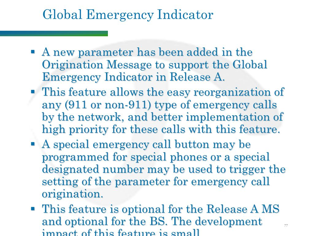 77 Global Emergency Indicator  A new parameter has been added in the Origination Message to support the Global Emergency Indicator in Release A.