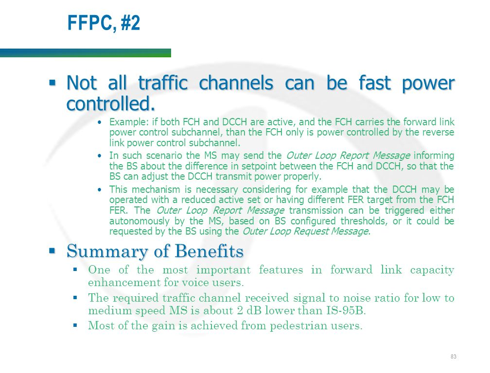 83 FFPC, #2  Not all traffic channels can be fast power controlled.