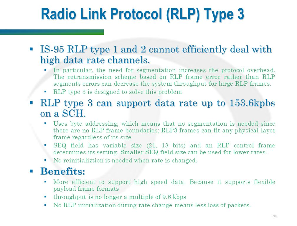 98 Radio Link Protocol (RLP) Type 3  IS-95 RLP type 1 and 2 cannot efficiently deal with high data rate channels.