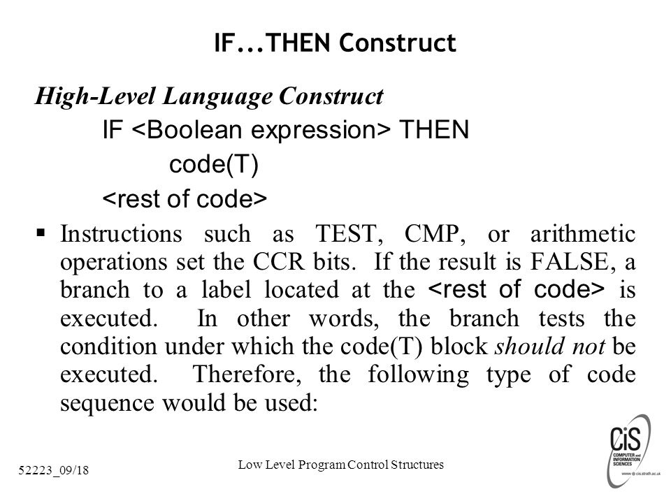 Low Level Program Control Structures 52223_09/18 IF...THEN Construct High-Level Language Construct IF THEN code(T)  Instructions such as TEST, CMP, or arithmetic operations set the CCR bits.