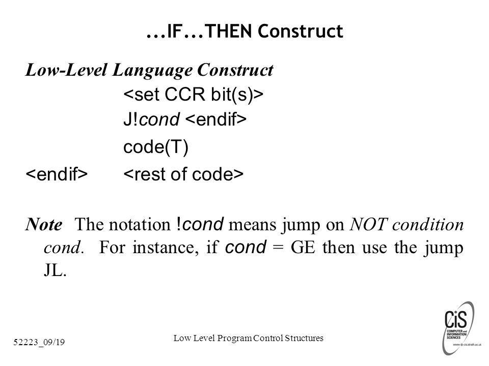 Low Level Program Control Structures 52223_09/19...IF...THEN Construct Low-Level Language Construct J!cond code(T) NoteThe notation !cond means jump on NOT condition cond.