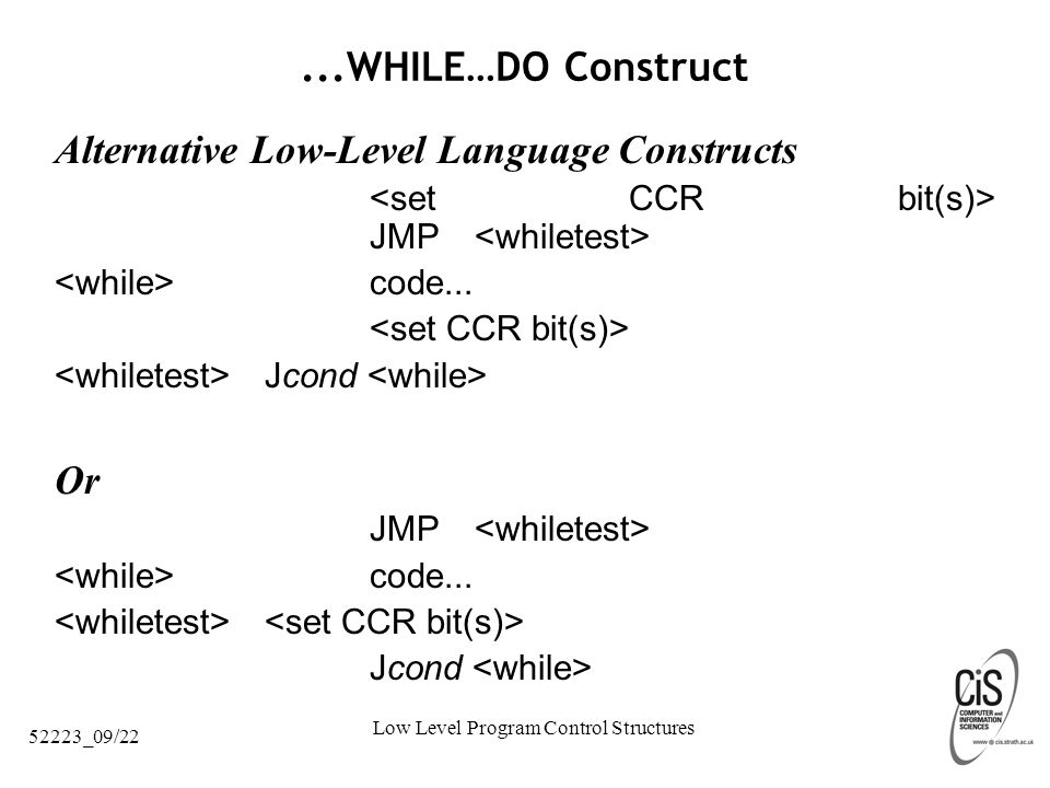 Low Level Program Control Structures 52223_09/22...WHILE…DO Construct Alternative Low-Level Language Constructs JMP code...