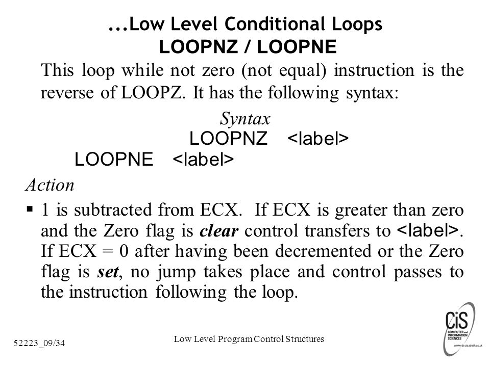 Low Level Program Control Structures 52223_09/34...Low Level Conditional Loops LOOPNZ / LOOPNE This loop while not zero (not equal) instruction is the reverse of LOOPZ.