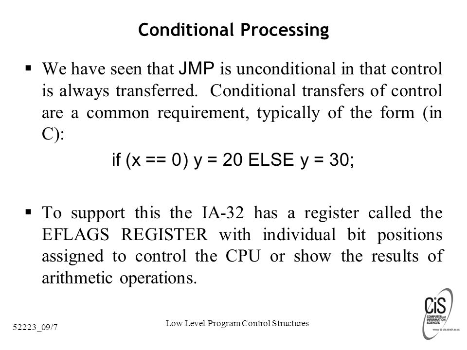 Low Level Program Control Structures 52223_09/7 Conditional Processing  We have seen that JMP is unconditional in that control is always transferred.