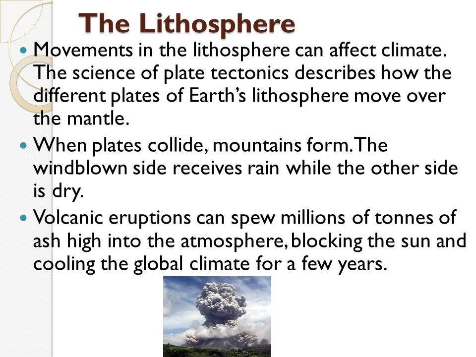 The Lithosphere Movements in the lithosphere can affect climate.