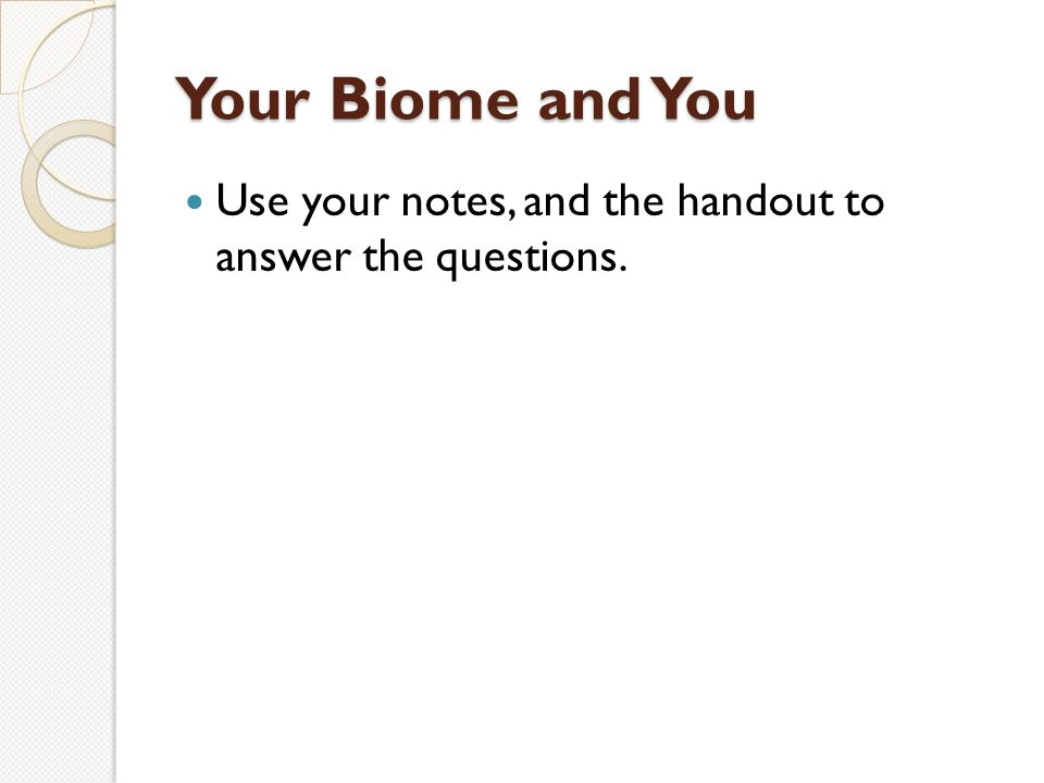 Your Biome and You Use your notes, and the handout to answer the questions.